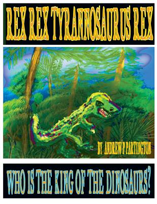 Rex Rex Tyrannosaurus Rex: Who is the King of the Dinosaurs? Cover Image