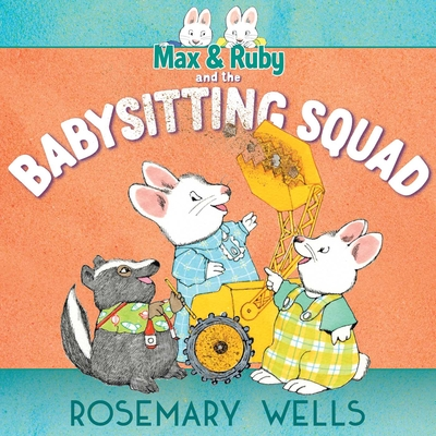 Max & Ruby and the Babysitting Squad (A Max and Ruby Adventure) Cover Image
