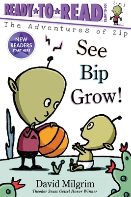 See Bip Grow!: Ready-to-Read Ready-to-Go! (The Adventures of Zip) Cover Image