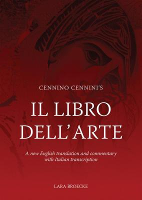 Cennino Cennini's Il Libro Dell'arte: A New English Language Translation and Commentary and Italian Transcription Cover Image