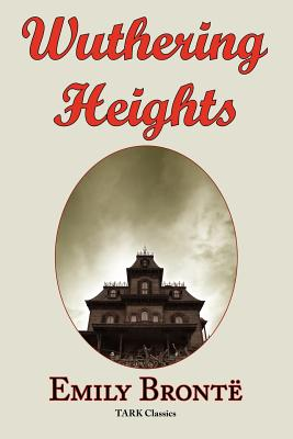 Wuthering Heights: Emily Bronte 's Classic Masterpiece - Complete Original Text Cover Image