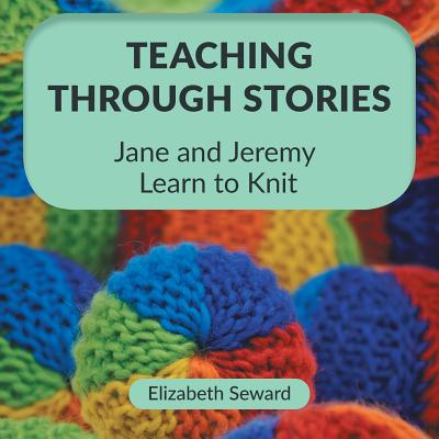 Teaching Through Stories: Jane and Jeremy Learn to Knit Cover Image