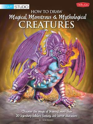 How to Draw Magical, Monstrous & Mythological Creatures Cover