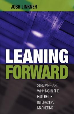 Leaning Forward: Surviving/Winning in the Future of Interactive Marketing Cover Image