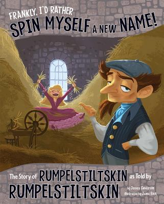 Frankly, I'd Rather Spin Myself a New Name!: The Story of Rumpelstiltskin as Told by Rumpelstiltskin (Other Side of the Story) Cover Image
