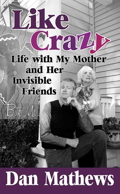 Like Crazy: Life with My Mother and Her Invisible Friends Cover Image