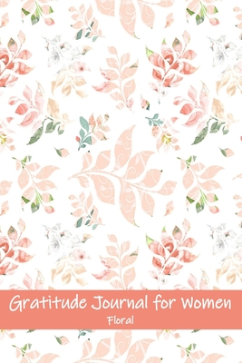 Gratitude Journal For Women Floral: Guided Motivational and Inspirational Lined Keepsake Notebook Cover Image
