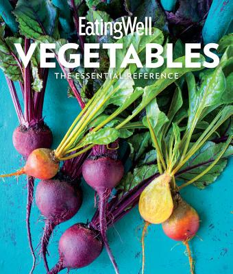 EatingWell Vegetables: The Essential Reference Cover Image
