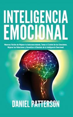 Inteligencia Emocional Maneras Fáciles De Mejorar Tu Autoconocimiento Tomar El Control De Tus Emociones Mejorar Tus Relaciones Y Garantizar Paperback Chaucer S Books