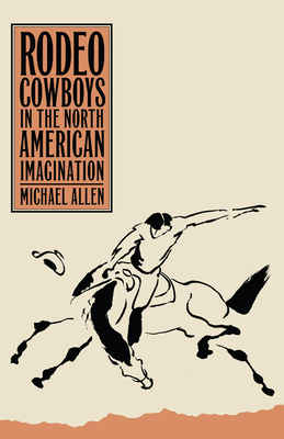 Rodeo Cowboys In The North American Imagination (Shepperson Series in History Humanities) Cover Image