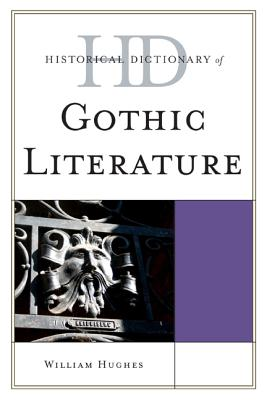 Historical Dictionary of Gothic Literature (Historical Dictionaries of Literature and the Arts) Cover Image