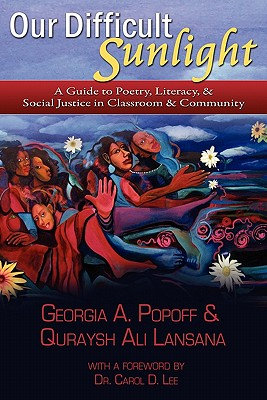 Our Difficult Sunlight: A Guide to Poetry, Literacy, & Social Justice in Classroom & Community Cover Image