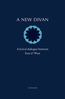A New Divan: A Lyrical Dialogue between East and West Cover Image