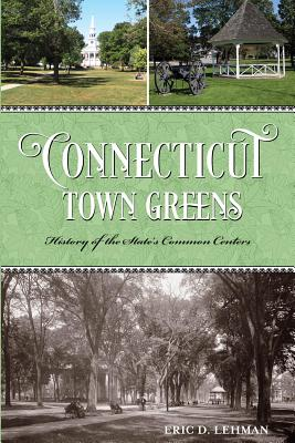 Connecticut Town Greens: History of the State's Common Centers Cover Image
