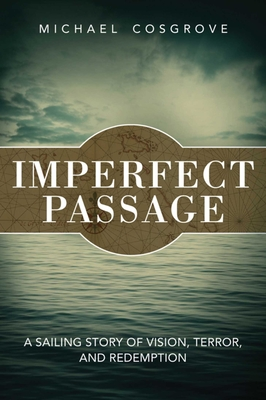Imperfect Passage: A Sailing Story of Vision, Terror, and Redemption Cover Image