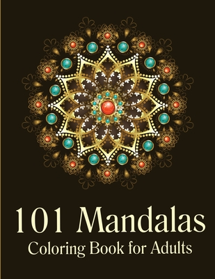 101 Mandalas Coloring Book for Adults: Stress Relieving Mandala Coloring Books - Beautiful Mandala Designs for Stress Relief and Relaxation Cover Image