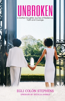 Unbroken: A Mother-Daughter Journey of Resilience, Faith and Courage Cover Image