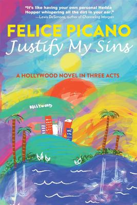 Justify My Sins: A Hollywood Novel in Three Acts Cover Image