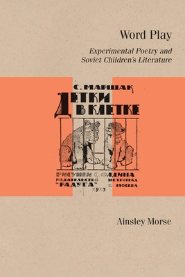 Word Play: Experimental Poetry and Soviet Children's Literature (Studies in Russian Literature and Theory) Cover Image