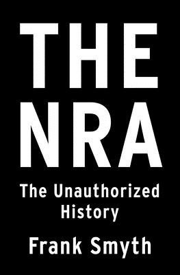 The NRA: The Unauthorized History Cover Image