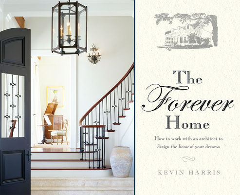 The Forever Home: How to Work with an Architect to Design the Home of Your Dreams Cover Image
