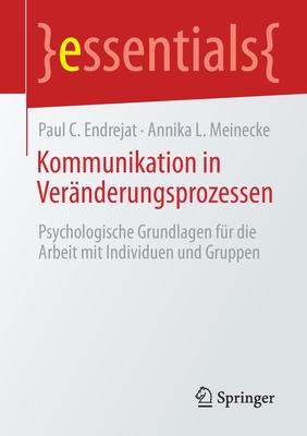 Kommunikation in Veränderungsprozessen: Psychologische Grundlagen Für Die Arbeit Mit Individuen Und Gruppen (Essentials) Cover Image