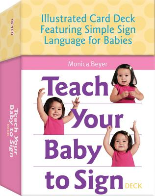 Teach Your Baby to Sign Card Deck: Illustrated Card Deck Featuring Simple Sign Language for Babies Cover Image