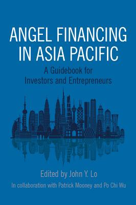 Angel Financing in Asia Pacific: A Guidebook for Investors and Entrepreneurs Cover Image