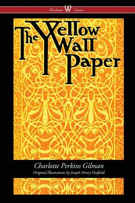 The Yellow Wallpaper (Wisehouse Classics - First 1892 Edition, with the Original Illustrations by Joseph Henry Hatfield) Cover Image