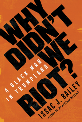 Why Didn't We Riot?: A Black Man in Trumpland Cover Image