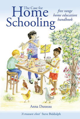 The Case for Home Schooling: Free Range Home Education Handbook (Education Series) Cover Image