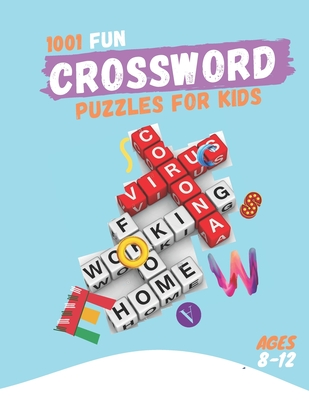 1001 Fun Crossword puzzles for Kids Ages 8-12: Fun Crosswords, Easy to Hard Words to Improve Vocabulary and General, Ages 8, 9, 10, 11 & 12 and Up Cover Image