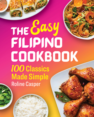 The Easy Filipino Cookbook: 100 Classics Made Simple Cover Image