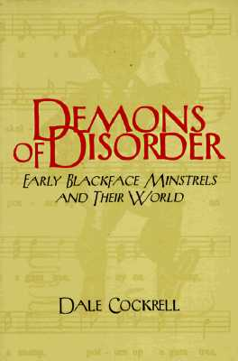 Demons of Disorder: Early Blackface Minstrels and Their World (Cambridge Studies in American Theatre and Drama #8) Cover Image