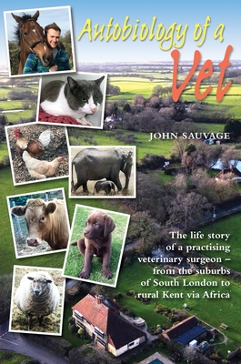 Autobiology of a Vet: The life story of a veterinary surgeon - from the suburbs of South London to rural Kent via Africa: The life story of Cover Image