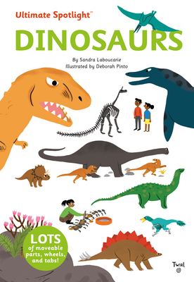 Ultimate Spotlight: Dinosaurs by Sandra Laboucarie