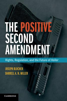 The Positive Second Amendment: Rights, Regulation, and the Future of Heller (Cambridge Studies on Civil Rights and Civil Liberties) Cover Image