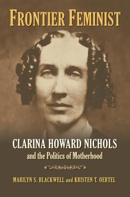 Frontier Feminist: Clarina Howard Nichols and the Politics of Motherhood Cover Image