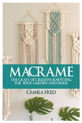 Macrame: The Craft of Creative Knotting for Your Garden and Home Cover Image