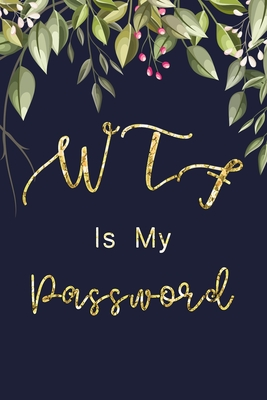 WTF Is My Password: Password Book Log Book And Internet Password Alphabetical Password logbook To Protect Usernames Pocket Size Black Fram Cover Image