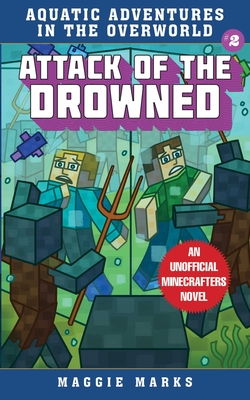 Attack of the Drowned: An Unofficial Minecrafters Novel (Aquatic Adventures in the Overworld #2) Cover Image