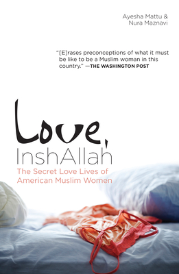 Love, InshAllah: The Secret Love Lives of American Muslim Women Cover Image