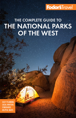 Fodor's the Complete Guide to the National Parks of the West: With the Best Scenic Road Trips (Full-Color Travel Guide) Cover Image
