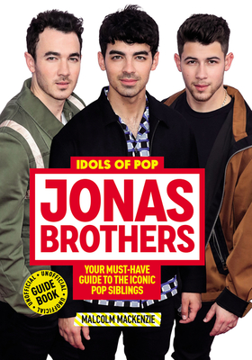 Idols of Pop: Jonas Brothers: Your Unofficial Guide to the Iconic Pop Siblings Cover Image