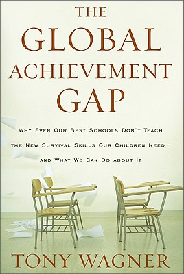The Global Achievement Gap: Why Our Kids Don't Have the Skills They Need for College, Careers, and Citizenship--and What We Can  Cover Image