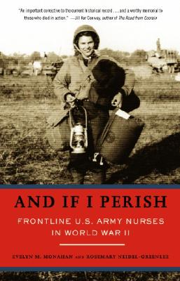 And If I Perish: Frontline U.S. Army Nurses in World War II Cover Image