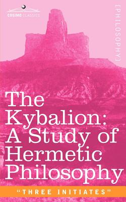 The Kybalion: A Study of Hermetic Philosophy of Ancient Egypt and Greece Cover Image