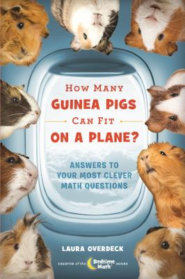 How Many Guinea Pigs Can Fit on a Plane?: Answers to Your Most Clever Math Questions (Bedtime Math Series) Cover Image