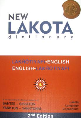 New Lakota Dictionary: Lakhotiyapi-English / English-Lakhotiyapi & Incorporating the Dakota Dialects of Yankton-Yanktonai & Santee-Sisseton Cover Image