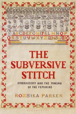 The Subversive Stitch: Embroidery and the Making of the Feminine Cover Image
